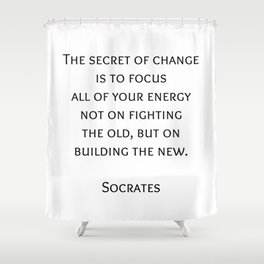 The secret of change - Socrates Greek Philosophy Quote Shower Curtain