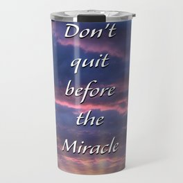 Don't quit before the Miracle Travel Mug