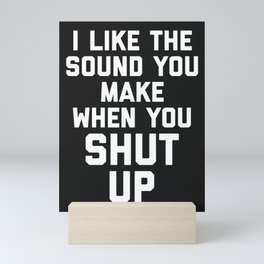 Shut Up Funny Quote Mini Art Print