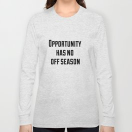 Opportunity has no off season Long Sleeve T-shirt