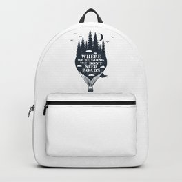 Where We're Going We Don't Need Roads Backpack