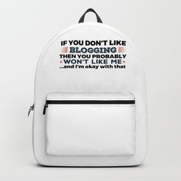 If You Don't Like Blogging Then You Probably Won't Like Me And I'm Okay Backpack