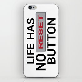 Life Has No Reset Button iPhone Skin