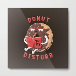 Donut Disturb Metal Print