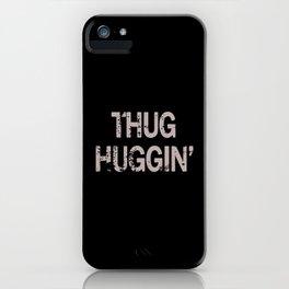 Thug Huggin' iPhone Case