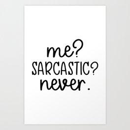 Me? Sarcastic? Never. Funny design Art Print