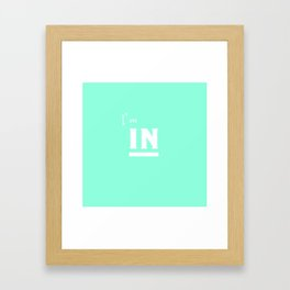 I'm in Framed Art Print