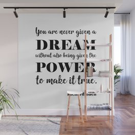 You are never given a dream without also being given the power to make it come true Wall Mural
