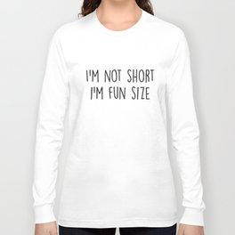 I'm Not Short I'm Fun Size Funny Gift Birthday T-Shirts Long Sleeve T-shirt