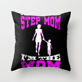 I Am Not The Step Mom I Am The Mom That Stepped Up design Throw Pillow