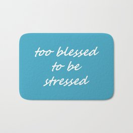 too blessed to be stressed - aqua Bath Mat