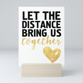 LET THE DISTANCE BRING US TOGETHER - love quote Mini Art Print