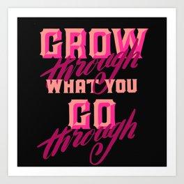 Grow through what you go through Art Print