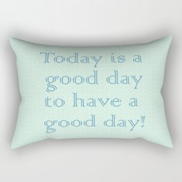 Today is a good day to have a good day! in Mint Rectangular Pillow