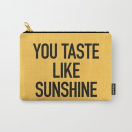 You taste like sunshine Carry-All Pouch