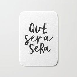 Que Sera Sera black and white typography wall art home decor life love quote hand lettered bedroom Bath Mat