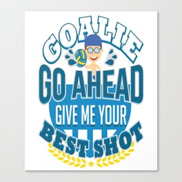 Goalie Go Ahead Give Me Your Best Shot Canvas Print