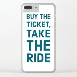 Buy the ticket, take the ride Clear iPhone Case