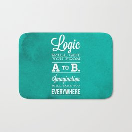Logic will get you from A to B... Imagination will take you everywhere! Bath Mat