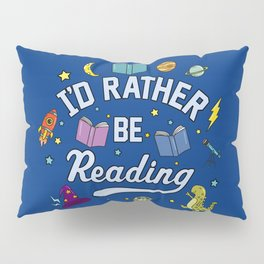 I'd Rather Be Reading Science And Magic Edition Pillow Sham