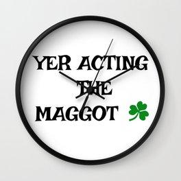 Irish Slang - Yer acting the Maggot Wall Clock
