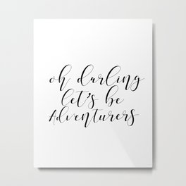 Inspirational Quote, Oh Darling Lets Be Adventurers, Travel Quote, Motivational Metal Print