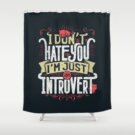 I don't hate you I'm just an introvert Shower Curtain