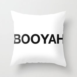 Booyah ! Throw Pillow