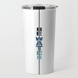 Be Water Travel Mug