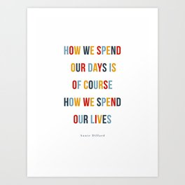 How we spend our lives Art Print