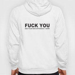 Fuck You And Your Non-Offensive T-Shirts Hoody