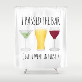 I Passed The Bar (But I Went In First) Shower Curtain