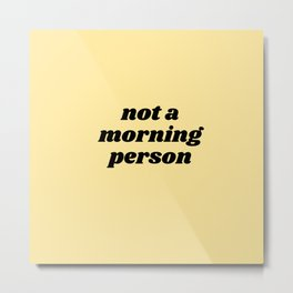 not a morning person Metal Print