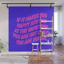 If It Makes You Happy and Sad at the Same Time, You Are Not Crazy You Are Human. Wall Mural