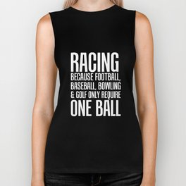 Racing Because Other Sports Only Require One Ball T-Shirt Biker Tank