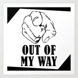 OUT OF MY WAY Art Print