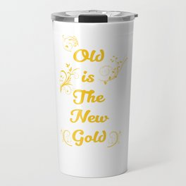 Old is the New Gold Funny Vintage T-shirt Travel Mug