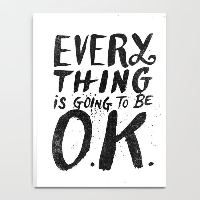 EVERY THING IS GOING TO BE O.K. Notebook