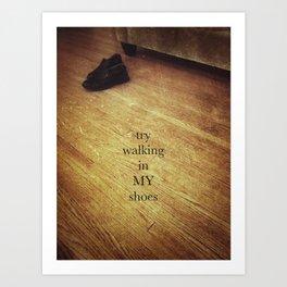 try walking in my shoes Art Print