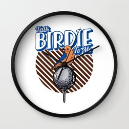 Cute Talk Birdie To Me Funny Golfing Pun Golfer Wall Clock