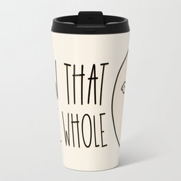 Know That You're Whole Travel Mug