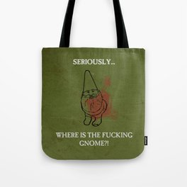 Where is the freakin' gnome? Tote Bag