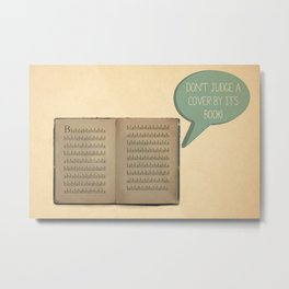 DON'T JUDGE A COVER BY ITS BOOK! Metal Print