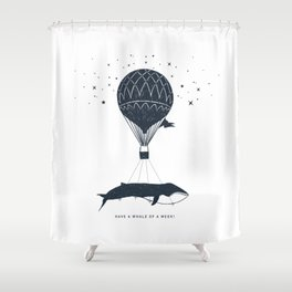 Have A Whale Of A Week Shower Curtain