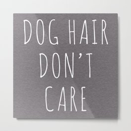 Dog Hair Funny Quote Metal Print