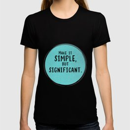 Make It Simple But Significant T-shirt