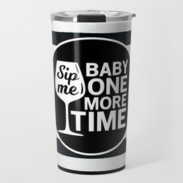 Sip Me Baby One More Time Travel Mug