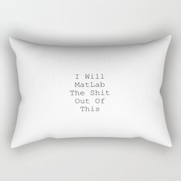 I Will MatLab The Shit Out Of This Rectangular Pillow