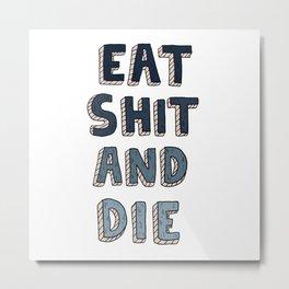EAT SHIT AND DIE (BLUE) Metal Print