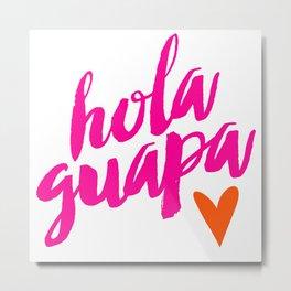 Hola Guapa Metal Print
